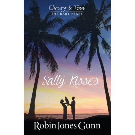 Salty Kisses Christy & Todd the Baby Years Book 2