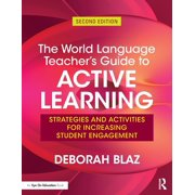 The World Language Teacher's Guide to Active Learning : Strategies and Activities for Increasing Student Engagement