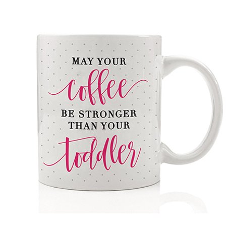 May Your Coffee Be Stronger Than Your Toddler Mug Gift Idea for New Mom of Girl Boy Infant Baby Wife Baby Shower Present #momlife 11oz Ceramic Tea Cup by Digibuddha