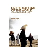 On the Margins of the World: The Refugee Experience Today (Hardcover)