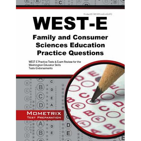 West-E Family and Consumer Sciences Education Practice Questions : West-E Practice Tests & Exam Review for the Washington Educator Skills