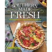 Southern Living Southern Made Fresh : Vibrant Dishes Rooted in Homegrown Flavor