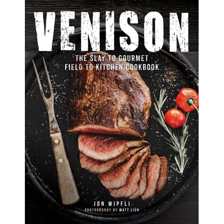 Venison : The Slay to Gourmet Field to Kitchen Cookbook (Cook Venison Burgers)