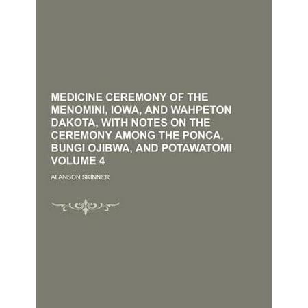 Medicine Ceremony of the Menomini, Iowa, and Wahpeton Dakota, with Notes on the Ceremony Among the Ponca, Bungi Ojibwa, and Potawatomi Volume (Medline Four Point)