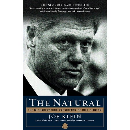 The Natural : The Misunderstood Presidency of Bill