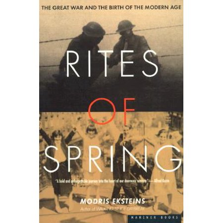 Rites of Spring : The Great War and the Birth of the Modern (Fussell The Great War And Modern Memory)