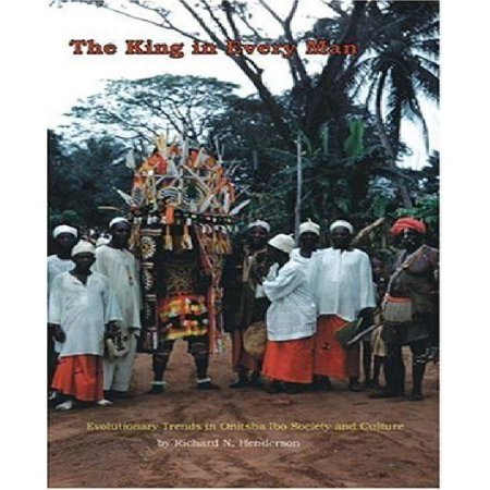 The King In Every Man  Evolutionary Trends In Onitsha Ibo Society And Culture