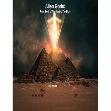 Alien Gods: From Book of the Dead to the Bible - eBook ()