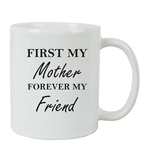 First My Mother Forever My Friend Coffee Mug with FREE Gift Box - Great Gift for Birthdays or Christmas Gift for Mom Sister Aunt (White)