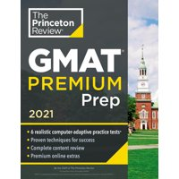 Princeton Review GMAT Premium Prep, 2021 : 6 Computer-Adaptive Practice Tests + Review & Techniques + Online Tools