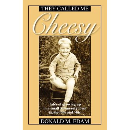 They Called Me Cheesy : Tales of Growing Up in a Small Minnesota Town in the '30s and (Male Actors In Their 30s And 40s)