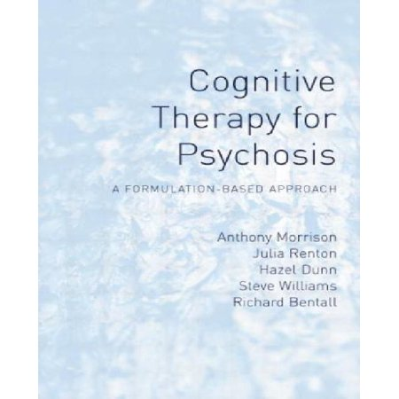 Cognitive Therapy For Psychosis  A Formulation Based Approach