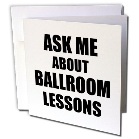 3dRose Ask me about Ballroom Dancing lessons - Dance Teacher self-promote your class - advert advertising - Greeting Cards, 6 by 6-inches, set of 12
