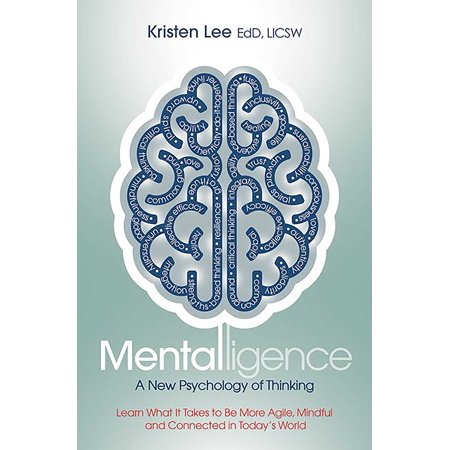 Mentalligence : A New Psychology of Thinking--Learn What It Takes to be More Agile, Mindful, and Connected in Today's