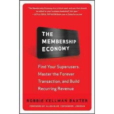 The Membership Economy  Find Your Super Users  Master The Forever Transaction  And Build Recurring Revenue