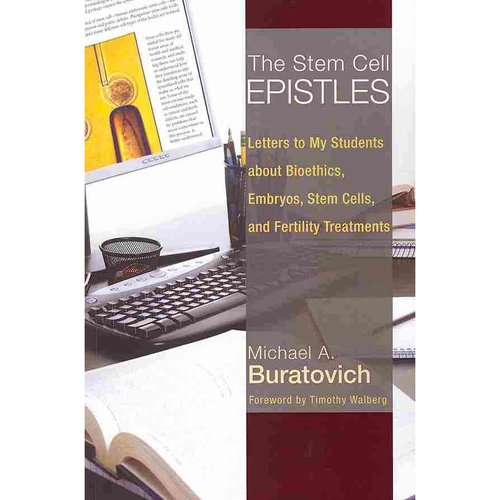 The Stem Cell Epistles: Letters to My Students About Bioethics, Embryos, Stem Cells, and Fertility Treatments