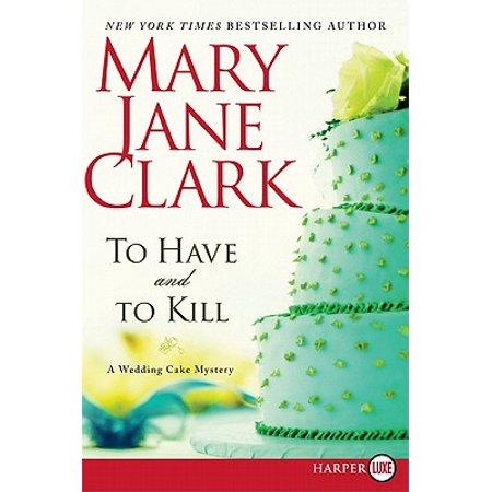 To Have and to Kill : A Wedding Cake Mystery