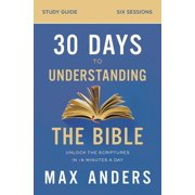 30 Days to Understanding the Bible Study Guide: Unlock the Scriptures in 15 Minutes a Day (Paperback)