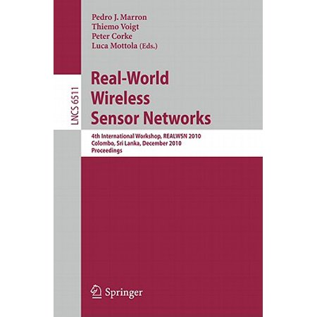 Real-World Wireless Sensor Networks : 4th International Workshop, Realwsn 2010, Colombo, Sri Lanka, December 16-17, 2010, (Welcome To The World Of Computers 4th Edition)