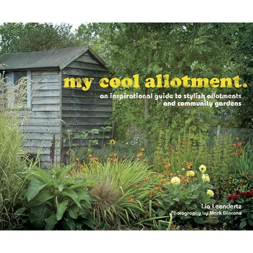 My Cool Allotment: An Inspirational Guide to Allotments and Community Gardens