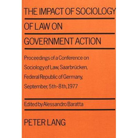 Impact Of Sociology Of Law On Government Action  Proceedings Of A Conference On Sociology Of Law  Saarbrucken  Federal Republic Of Germany  September 5Th 8Th  1977  Paperback