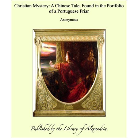 Christian Mystery: A Chinese Tale, Found in the Portfolio of a Portuguese Friar -