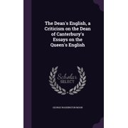 The Dean's English, a Criticism on the Dean of Canterbury's Essays on the Queen's English