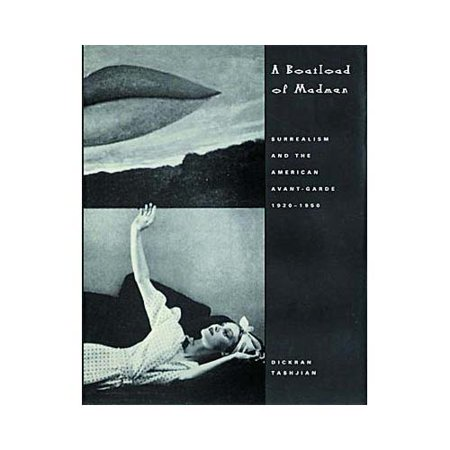 A Boatload of Madmen: Surrealism and the American Avant-Garde, 1920-1950 by