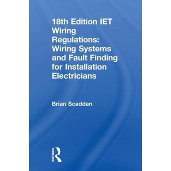 18th Edition Iet Wiring Regulations: Wiring Systems and Fault Finding on