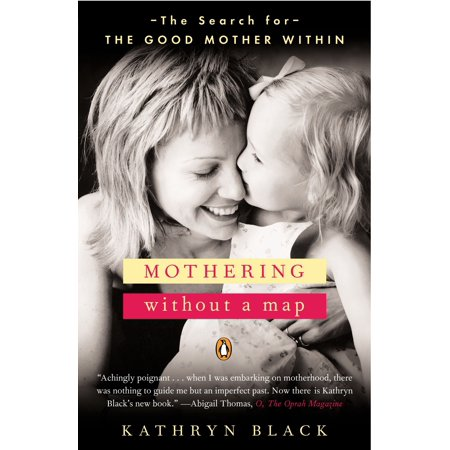 - Mothering Without a Map : The Search for the Good Mother Within