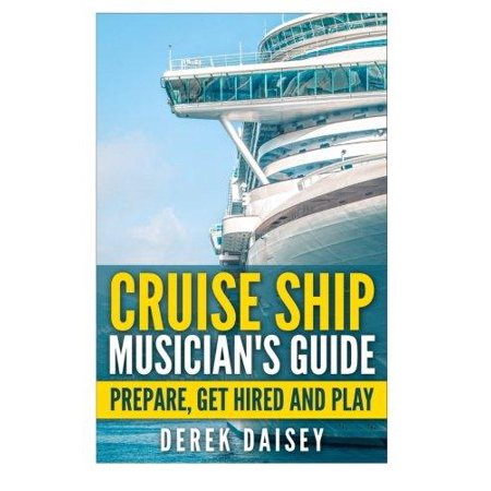 Cruise Ship Musicians Guide  Prepare  Get Hired And Play