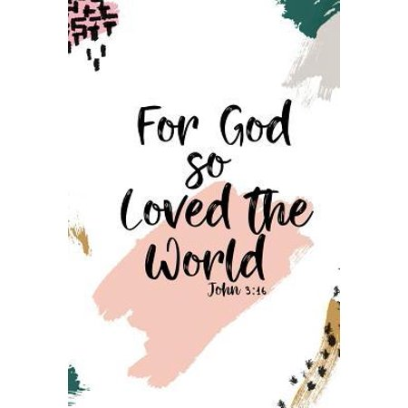 For God So Loved the World: Christian Journal for Women Blank Lined Notebook to Record Prayer, Praise, Sermons, & Bible Study Inspirational Quote