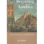 Becoming America : The Revolution Before 1776