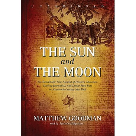 The Sun and the Moon: The Remarkable True Account of Hoaxers, Showmen, Dueling Journalists, and Lunar Man-bats in Nineteenth-century New (Sun Account)