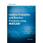Intuitive Probability and Random Processes Using Matlab(r) (Hardcover)