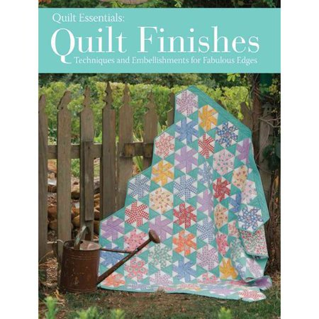 Quilt Essentials: Quilt Finishes: Techniques and Embellishments for Fabulous Edges