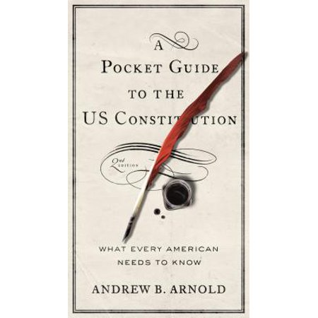 A Pocket Guide to the Us Constitution : What Every American Needs to (The Right To Bear Arms Us Constitution)