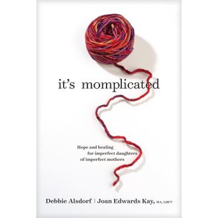 It's Momplicated : Hope and Healing for Imperfect Daughters of Imperfect
