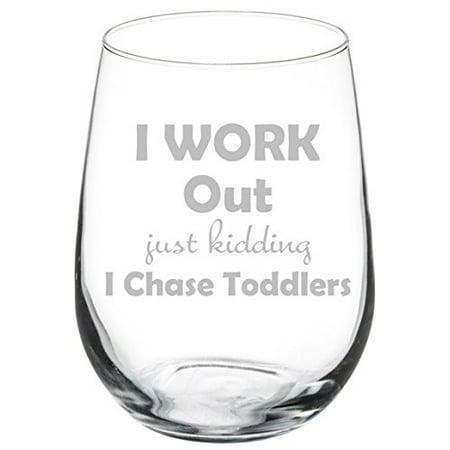 Wine Glass Goblet Funny Mom Teacher I Work Out Just Kidding I Chase Toddlers (17 oz Stemless) - Funny Eyeball Glasses