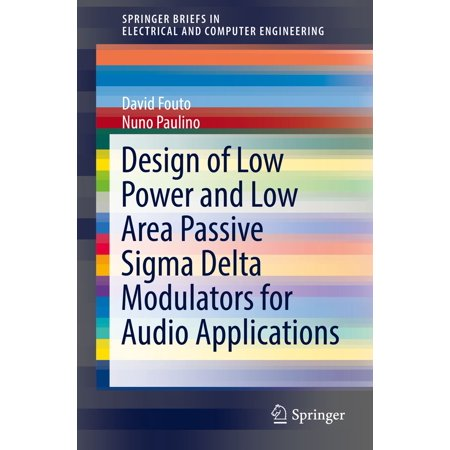 Design of Low Power and Low Area Passive Sigma Delta Modulators for Audio Applications - (Application Of Power Series In Electrical Engineering)