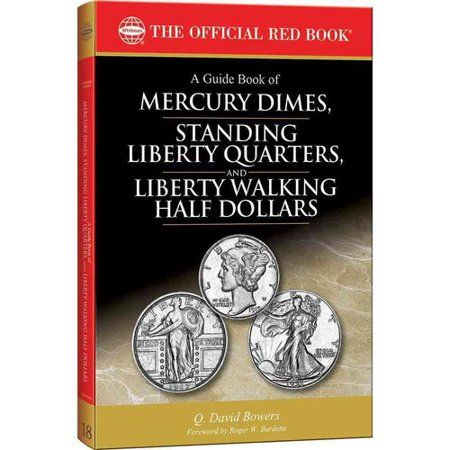 A Guide Book of Mercury Dimes, Standing Liberty Quarters, and Liberty Walking Half Dollars 1916-1947: A Complete History and Price Guide