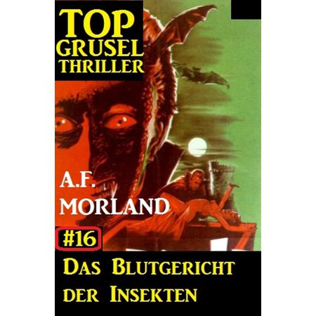 Top Grusel Thriller #16: Das Blutgericht der Insekten - eBook