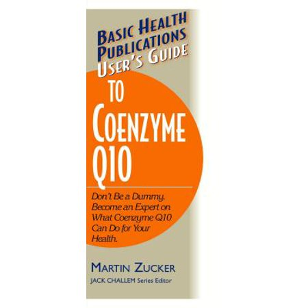 - User's Guide to Coenzyme Q10 : Don't Be a Dummy, Become an Expert on What Coenzyme Q10 Can Do for Your Health