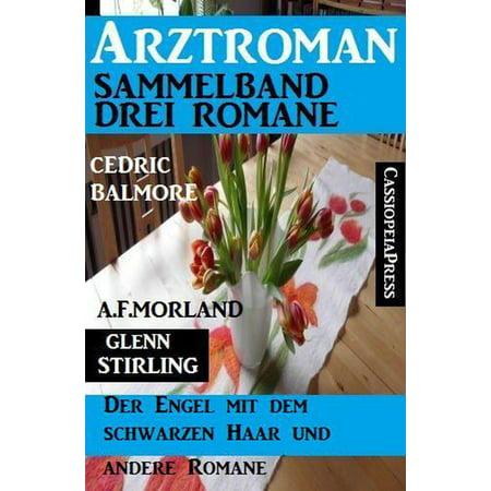Arztroman Sammelband: Drei Romane – Der Engel mit dem schwarzen Haar und drei andere Romane - eBook (Schwarzen Hut-logo)