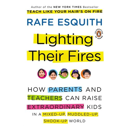 Lighting Their Fires: How Parents and Teachers Can Raise Extraordinary Kids in a Mixed-up, Muddled-up, Shook-up World