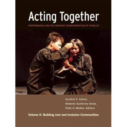 Acting Together: Performance and the Creative Transformation of Conflict: Building Just and Inclusive Communities