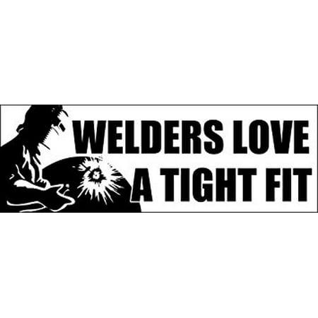 Welder Decals - Welders Love a Tight Fit Sticker Decal(weld welding decal) Size: 3 x 9 inch