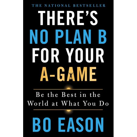 There's No Plan B for Your A-Game : Be the Best in the World at What You Do (Hardcover)