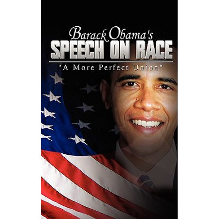 Barack Obama's Speech on Race : A More Perfect (Barack Obama A More Perfect Union Speech)