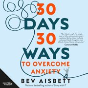 30 Days 30 Ways to Overcome Anxiety - Audiobook